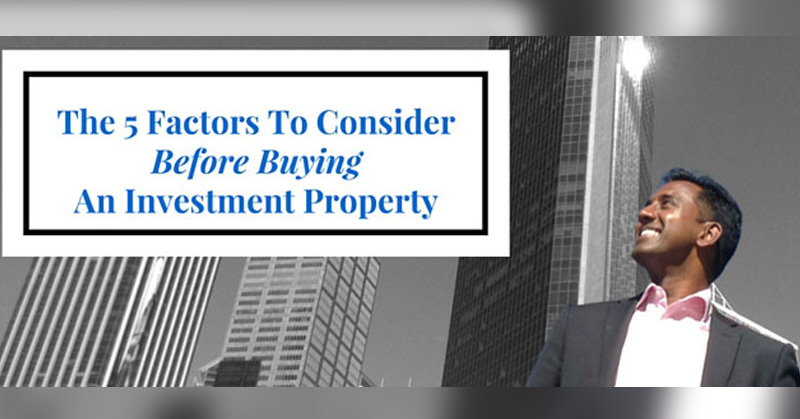 The 5 Fundamental Factors You Must Consider Before Buying an Investment Property