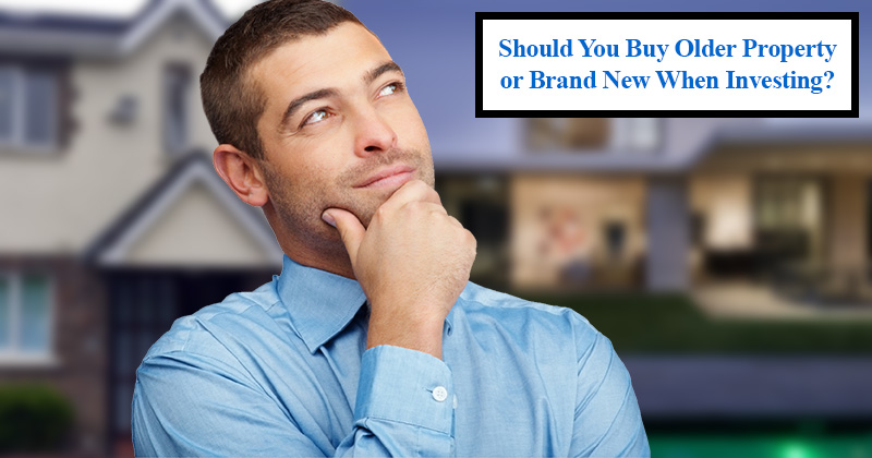 Should You Buy Older Property or Brand New When Investing