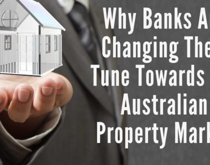 Why Banks Are Changing Their Tune On the Australian Property Market