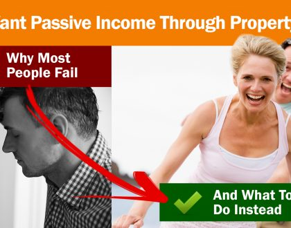 Want Passive Income Through Property? The 2 Reasons Most People Fail… And What To Do Instead!